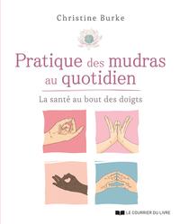 PRATIQUE DES MUDRAS AU QUOTIDIEN - LA SANTE AU BOUT DES DOIGTS