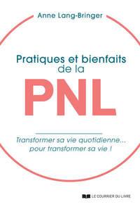 PRATIQUES ET BIENFAITS DE LA PNL - TRANSFORMER SA VIE QUOTIDIENNE... POUR TRANSFORMER SA VIE !