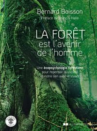 LA FORET EST L'AVENIR DE L'HOMME - UNE ECOPSYCHOLOGIE FORESTIERE POUR REPENSER LA SOCIETE