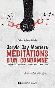 MEDITATIONS D'UN CONDAMNE - COMMENT LE COULOIR DE LA MORT A OUVERT MON COEUR