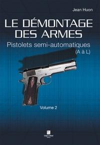 LE DEMONTAGE DES ARMES - PISTOLETS SEMI-AUTOMATIQUES (DE A A L) - VOLUME 2