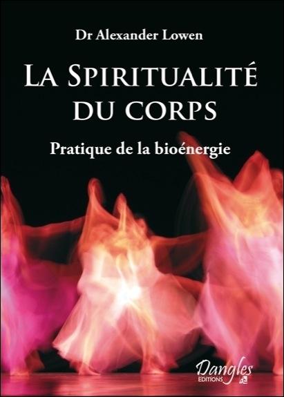 SPIRITUALITE DU CORPS - PRATIQUE DE LA BIOENERGIE
