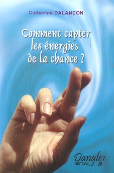 COMMENT CAPTER LES ENERGIES DE LA CHANCE ?