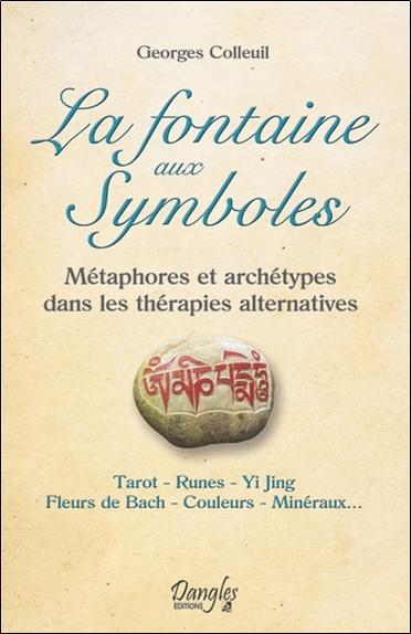 LA FONTAINE AUX SYMBOLES - METAPHORES ET ARCHETYPES DANS LES THERAPIES ALTERNATIVES