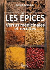 LES EPICES - VERTUS MEDICINALES ET RECETTES