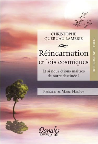 REINCARNATION ET LOIS COSMIQUES - ET SI NOUS ETIONS MAITRES DE NOTRE DESTINEE ?