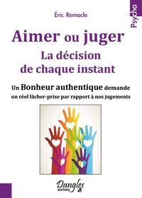 AIMER OU JUGER - LA DECISION DE CHAQUE INSTANT