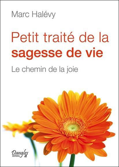 PETIT TRAITE DE LA SAGESSE DE VIE - LE CHEMIN DE LA JOIE