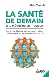 LA SANTE DE DEMAIN - UNE MEDECINE EN MUTATION