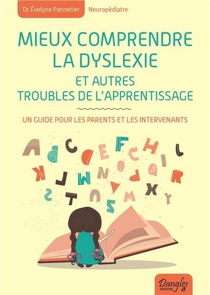 MIEUX COMPRENDRE LA DYSLEXIE ET AUTRES TROUBLES DE L'APPRENTISSAGE - UN GUIDE POUR LES PARENTS ET LE
