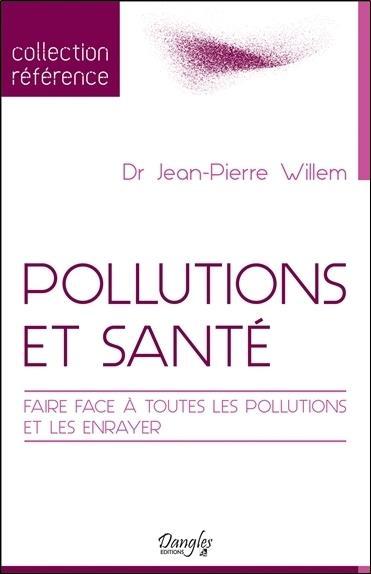 POLLUTIONS ET SANTE - FAIRE FACE A TOUTES LES POLLUTIONS ET LES ENRAYER