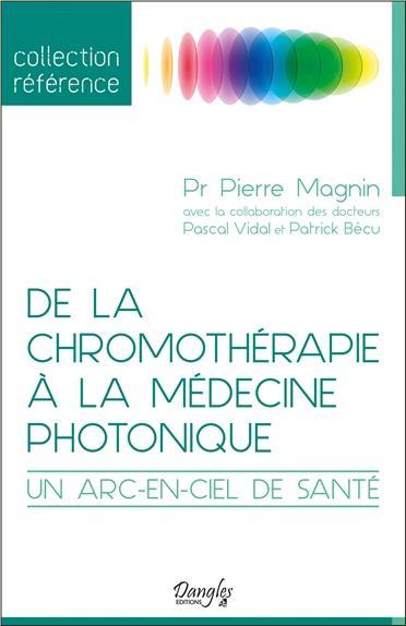 DE LA CHROMOTHERAPIE A LA MEDECINE PHOTONIQUE - UN ARC-EN-CIEL DE SANTE