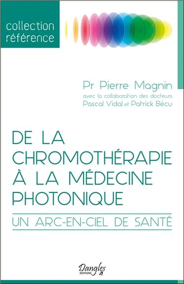 DE LA CHROMOTHERAPIE A LA MEDECINE PHOTONIQUE - UN ARC-EN-CIEL DE SANTE