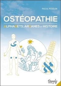 OSTEOPATHIE - ALPHABETS, ARCANES ET HISTOIRE
