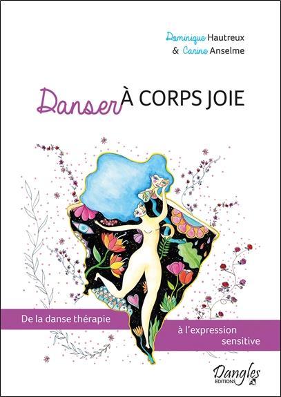DANSER A CORPS JOIE - DE LA DANSE THERAPIE A L'EXPRESSION SENSITIVE