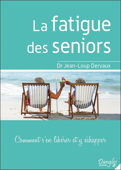 LA FATIGUE DES SENIORS - COMMENT S'EN LIBERER ET Y ECHAPPER