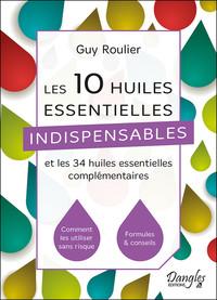 LES 10 HUILES ESSENTIELLES INDISPENSABLES ET LES 34 HUILES ESSENTIELLES COMPLEMENTAIRES