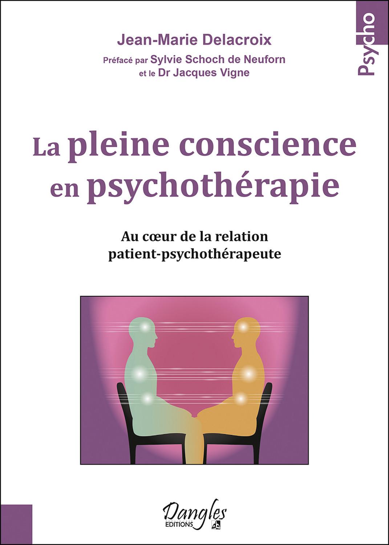 LA PLEINE CONSCIENCE EN PSYCHOTHERAPIE - AU COEUR DE LA RELATION PATIENT-PSYCHOTHERAPEUTE