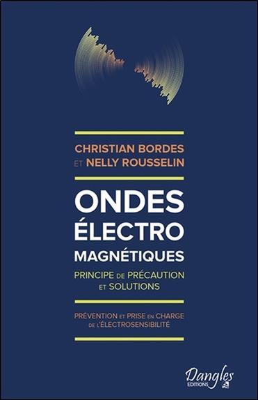 ONDES ELECTROMAGNETIQUES - PRINCIPE DE PRECAUTION ET SOLUTIONS - PREVENTION ET PRISE EN CHARGE DE L&
