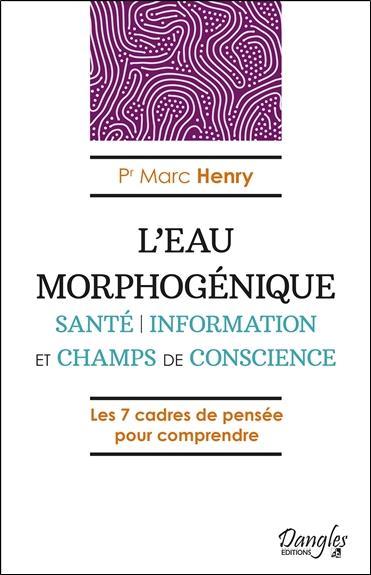 L'EAU MORPHOGENIQUE - SANTE - INFORMATION ET CHAMPS DE CONSCIENCE