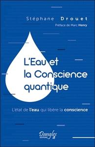 L'EAU ET LA CONSCIENCE QUANTIQUE - L'ETAT DE L'EAU QUI LIBERE LA CONSCIENCE
