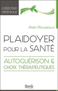 PLAIDOYER POUR LA SANTE - AUTOGUERISON & CHOIX THERAPEUTIQUES