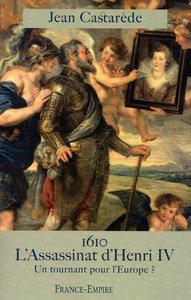 1610 L'ASSASSINAT D'HENRI IV - UN TOURNANT POUR L'EUROPE ?