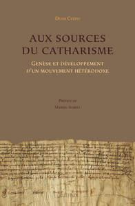 AUX SOURCES DU CATHARISME - GENESE ET DEVELOPPEMENT D'UN MOUVEMENT HETERODOXE