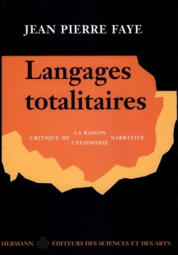 LANGAGES TOTALITAIRES - CRITIQUE DE LA RAISON NARRATIVE, CRITIQUE DE L'ECONOMIE NARRATIVE