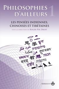 PHILOSOPHIES D'AILLEURS, VOLUME 1 - LES PENSEES CHINOISES, LES PENSEES TIBETAINES