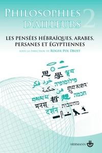 PHILOSOPHIES D'AILLEURS, VOLUME 2 - LES PENSEES HEBRAIQUES, LES PENSEES ARABES ET PERSANES, LES PENS