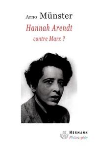 HANNAH ARENDT, CONTRE MARX ? - REFLEXIONS SUR UNE ANTHROPOLOGIE PHILOSOPHIQUE DU POLITIQUE