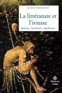 LA LITTERATURE ET L'IVRESSE - RABELAIS, BAUDELAIRE, APOLLINAIRE