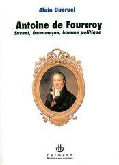 ANTOINE DE FOURCROY - SAVANT, FRANC-MACON, HOMME POLITIQUE