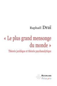 LE PLUS GRAND MENSONGE DU MONDE - THEORIE JURIDIQUE ET THEORIE PSYCHANALYTIQUE