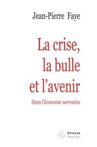 LA CRISE, LA BULLE ET L'AVENIR - DANS L'ECONOMIE NARRATIVE