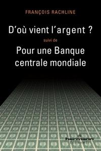 D'OU VIENT L'ARGENT ? - SUIVI DE POUR UNE BANQUE CENTRALE MONDIALE
