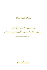 TOPIQUES SINAITIQUES, VOLUME 3 - VIOLENCE HUMAINE ET TRANSCENDANCE DE L'AMOUR