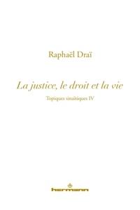 TOPIQUES SINAITIQUES, VOLUME 4 - LA JUSTICE, LE DROIT ET LA VIE