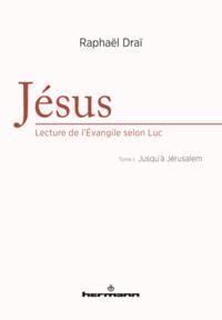 JESUS : LECTURE DE L'EVANGILE SELON LUC, VOLUME 1 - JUSQU'A JERUSALEM