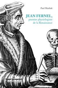 JEAN FERNEL, PREMIER PHYSIOLOGISTE DE LA RENAISSANCE