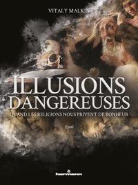 ILLUSIONS DANGEREUSES - QUAND LES RELIGIONS NOUS PRIVENT DE BONHEUR