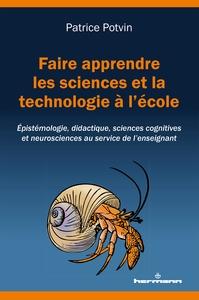 FAIRE APPRENDRE LES SCIENCES ET LA TECHNOLOGIE A L'ECOLE - EPISTEMOLOGIE, DIDACTIQUE, SCIENCES COGNI