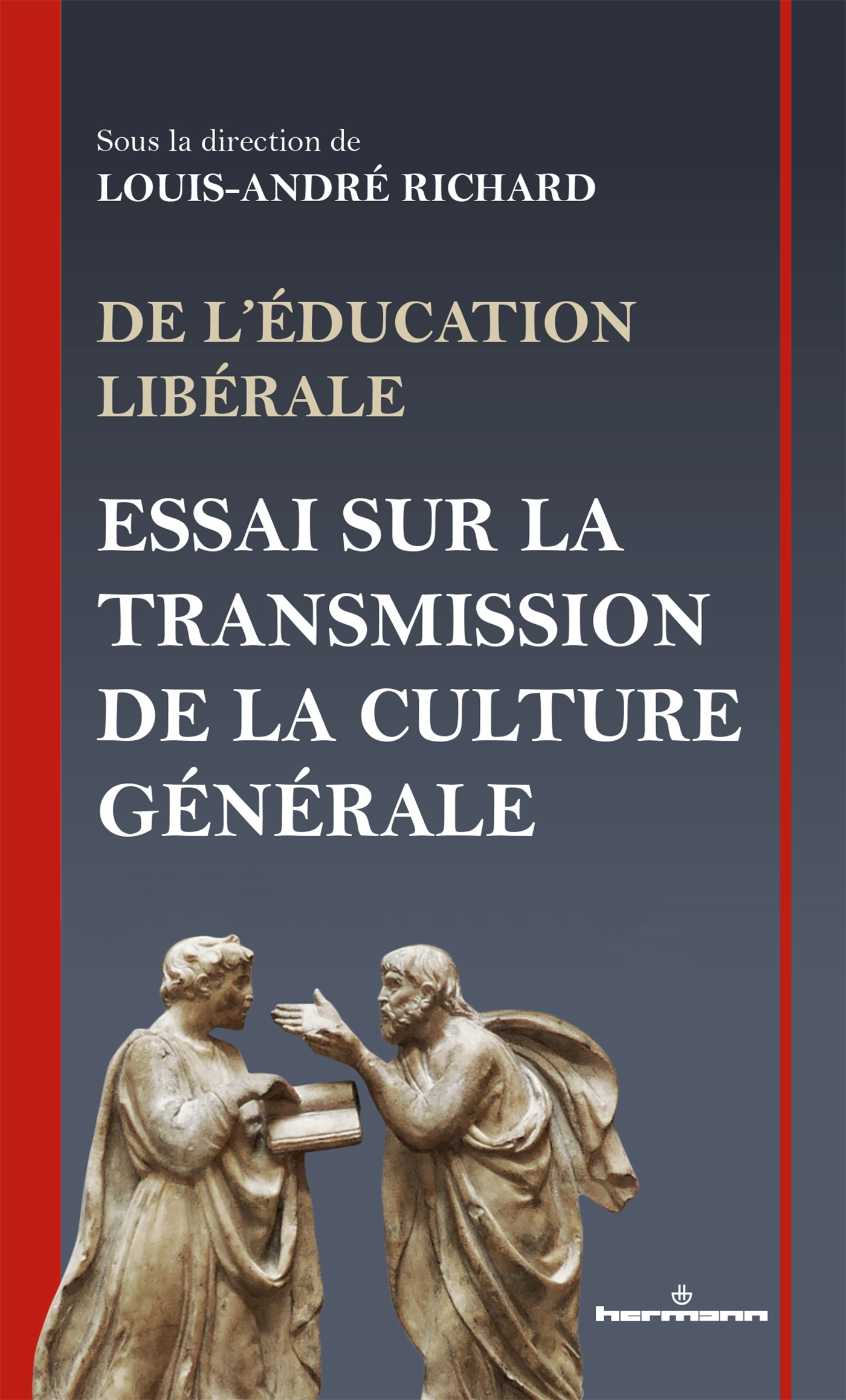 DE L'EDUCATION LIBERALE - ESSAI SUR LA TRANSMISSION DE LA CULTURE GENERALE