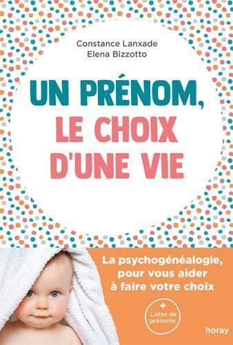 UN PRENOM, LE CHOIX D'UNE VIE - LA PSYCHOGENEALOGIE, POUR VOUS AIDER A FAIRE VOTRE CHOIX