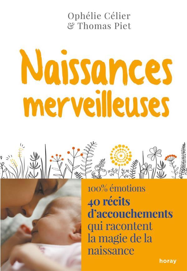 NAISSANCES MERVEILLEUSES - 40 RECITS D'ACCOUCHEMENT QUI RACONTENT LA MAGIE DE LA NAISSANCE