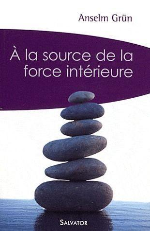 A LA SOURCE DE LA FORCE INTERIEURE POCHE