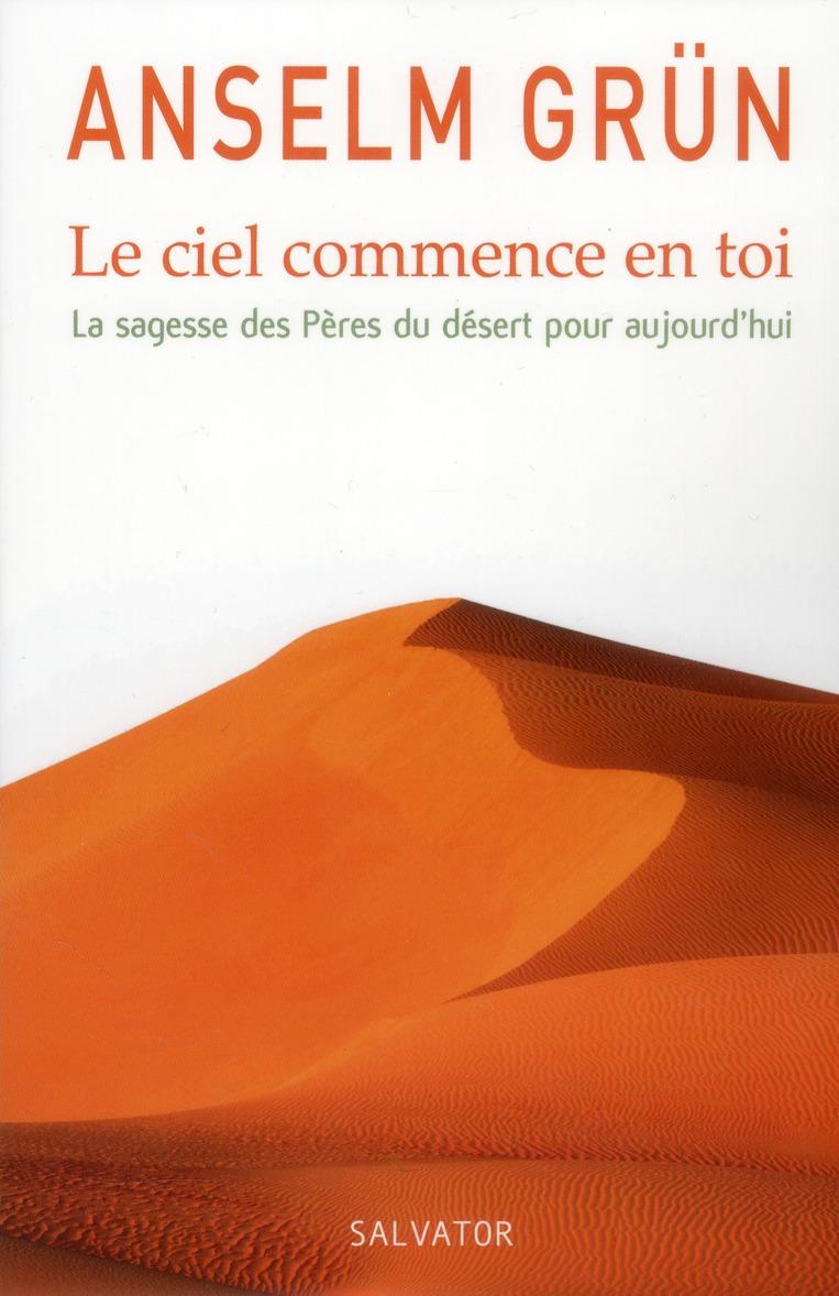 LE CIEL COMMENCE EN TOI, LA SAGESSE DES PERES DU DESERT POUR AUJOURD'HUI