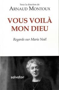 VOUS VOILA MON DIEU - REGARDS SUR MARIE NOEL