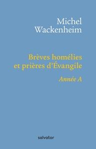 BREVES HOMELIES ET PRIERES D'EVANGILE ANNEE A